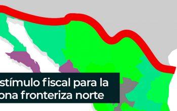 Estímulo Fiscal para la Zona Fronteriza Norte